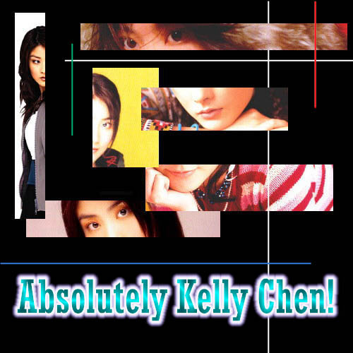 ~Absolutely Kelly Chen!~  WWW's leading Kelly Chen site...